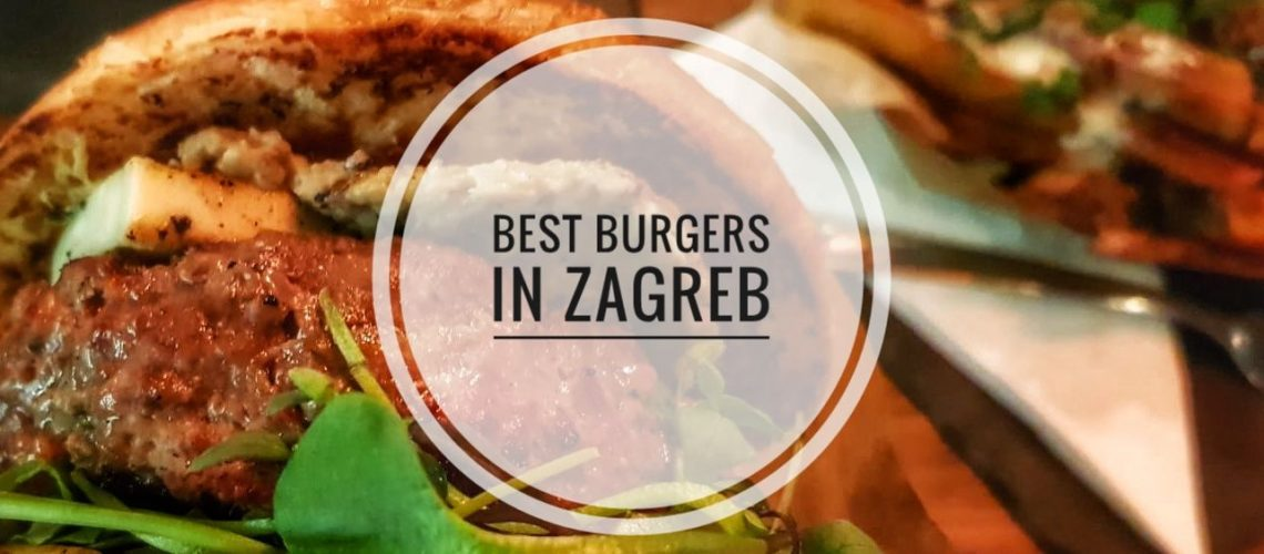 Best Burger Places In Zagreb Travel To Croatia